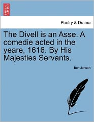 The Divell Is An Asse. A Comedie Acted In The Yeare, 1616. By His Majesties Servants. - Ben Jonson