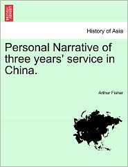 Personal Narrative Of Three Years' Service In China. - Arthur Fisher
