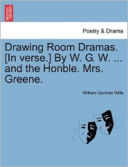 Drawing Room Dramas. [In Verse.] By W.G.W. . And The Honble. Mrs. Greene. - William Gorman Wills
