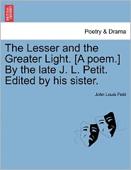 The Lesser And The Greater Light. [A Poem.] By The Late J.L. Petit. Edited By His Sister. - John Louis Petit