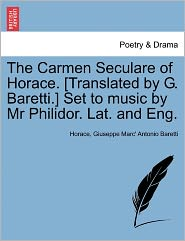The Carmen Seculare of Horace. [Translated by G. Baretti.] Set to Music by MR Philidor. Lat. and Eng.