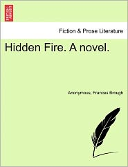 Hidden Fire. A novel. - Anonymous, Frances Brough