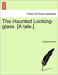 The Haunted Looking-Glass. [A Tale.] - Gratiana Darrell
