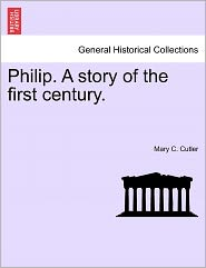Philip. A Story Of The First Century. - Mary C. Cutler