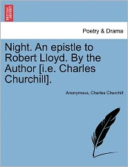 Night. An epistle to Robert Lloyd. By the Author [i.e. Charles Churchill]. - Anonymous, Charles Churchill