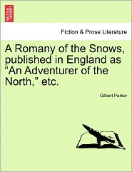 A Romany Of The Snows, Published In England As An Adventurer Of The North, Etc.