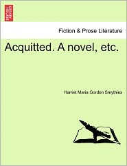 Acquitted. A Novel, Etc. - Harriet Maria Gordon Smythies