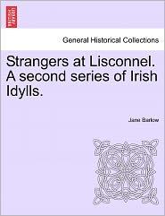 Strangers At Lisconnel. A Second Series Of Irish Idylls. - Jane Barlow
