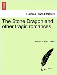 The Stone Dragon And Other Tragic Romances.