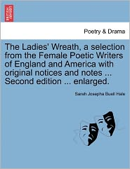 The Ladies' Wreath, A Selection From The Female Poetic Writers Of England And America With Original Notices And Notes. Second Edition. Enlarged. - Sarah Josepha Buell Hale