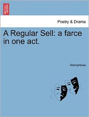 A Regular Sell: a farce in one act. - Anonymous