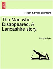 The Man Who Disappeared. A Lancashire Story. - Rivington Pyke