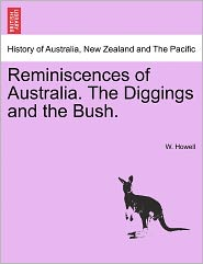 Reminiscences Of Australia. The Diggings And The Bush. - W. Howell
