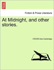 At Midnight, And Other Stories. - Cross Ada Cambridge