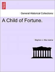 A Child Of Fortune. - Stephen J. Mac Kenna
