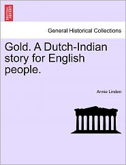 Gold. A Dutch-Indian Story For English People. - Annie Linden