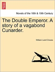 The Double Emperor. A Story Of A Vagabond Cunarder. - William Laird Clowes