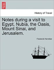 Notes During A Visit To Egypt, Nubia, The Oasis, Mount Sinai, And Jerusalem. - Frederick Henniker