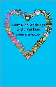 Sixty-Nine Weddings and a Not Knot - Valerie Jane Gawron