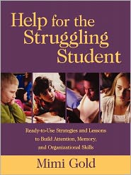 Help for the Struggling Student: Ready-to-Use Strategies and Lessons to Build Attention, Memory, and Organizational Skills - Mimi Gold