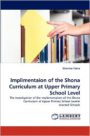 Implimentaion Of The Shona Curriculum At Upper Primary School Level - Shamiso Tatira