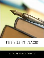 The Silent Places - Stewart Edward White