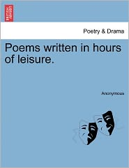 Poems written in hours of leisure. - Anonymous