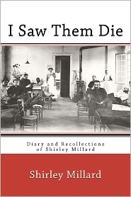 I Saw Them Die: Diary and Recollections of Shirley Millard - Shirley Millard, Foreword by Elizabeth Townsend Gard