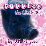 Bubbles The Little Pig - J. M. Ferguson