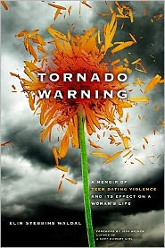 Tornado Warning: A Memoir of Teen Dating Violence and Its Effect on a Woman's Life - Elin Stebbins Waldal