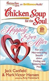 Chicken Soup for the Soul: Happily Ever After: Fun and Heartwarming Stories about Finding and Enjoying Your Mate - Jack Canfield, Mark Victor Hansen, Amy Newmark (Editor)