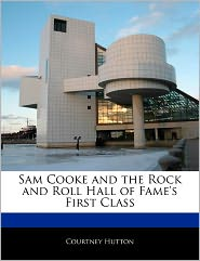 Sam Cooke and the Rock and Roll Hall of Fame's First Class - Courtney Hutton