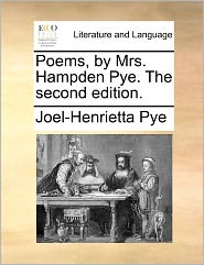 Poems, By Mrs. Hampden Pye. The Second Edition. - Joel-Henrietta Pye