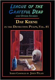 League Of The Grateful Dead And Other Stories - Day Keene, John Pelan (Compiler), Designed by Gavin L. O'Keefe