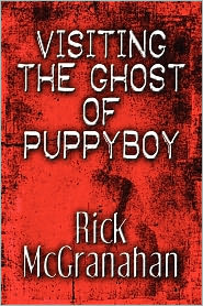 Visiting The Ghost Of Puppyboy - Rick Mcgranahan