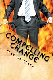 Compelling Change: The missing element Is You! - Marcus Mann, William Cottringer