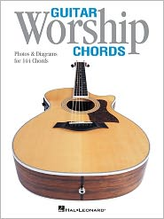 Guitar Worship Chords: Photos and Diagrams for 144 Chords - Hal Leonard Corp.