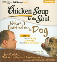 Chicken Soup for the Soul: What I Learned from the Dog - 31 Stories About Family, Courage and How to Listen
