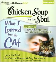 Chicken Soup for the Soul: What I Learned from the Cat - 20 Stories About Laughter and Accepting Help - Jack Canfield, Mark Victor Hansen, Amy Newmark, Foreword by Wendy Diamond, Read by Fred Stella, Read by Teri Clark Linden