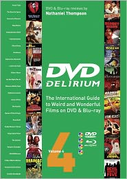 DVD Delirium Volume 4 The International Guide to Weird and Wonderful Films on DVD & Blu-ray - Nathaniel Thompson
