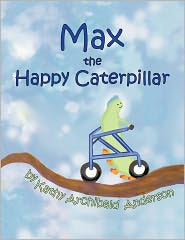Max The Happy Caterpillar - Kathy Archibald Anderson