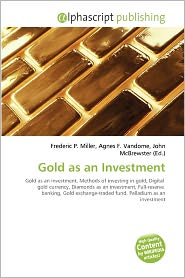 Gold As An Investment - Frederic P. Miller (Editor), Agnes F. Vandome (Editor), John McBrewster (Editor)