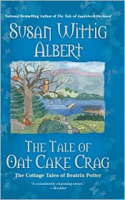 The Tale of Oat Cake Crag (Cottage Tales of Beatrix Potter Series #7) - Susan Wittig Albert