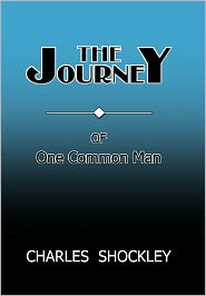 The Journey Of One Common Man - Charles Shockley
