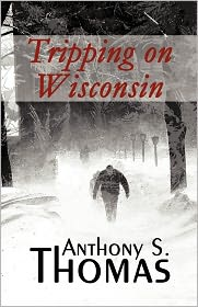 Tripping On Wisconsin - Anthony S. Thomas