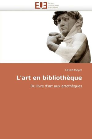 L'Art En Bibliotheque - Cline Meyer, Celine Meyer