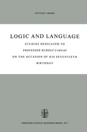 Logic and Language: Studies dedicated to Professor Rudolf Carnap on the Occasion of his Seventieth Birthday - B.H. Kazemier (Editor), D. Vuysje (Editor)