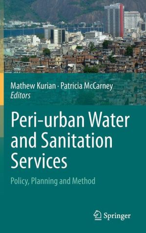 Peri-urban Water and Sanitation Services: Policy, Planning and Method - Mathew Kurian (Editor), Patricia McCarney (Editor)
