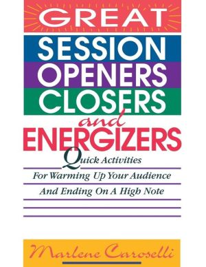 Great Session Openers, Closers, And Energizers - Marlene Caroselli