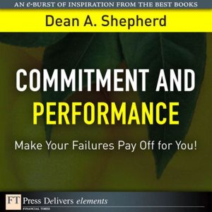 Commitment and Performance: Make Your Failures Pay Off for You! - Dean A. Shepherd